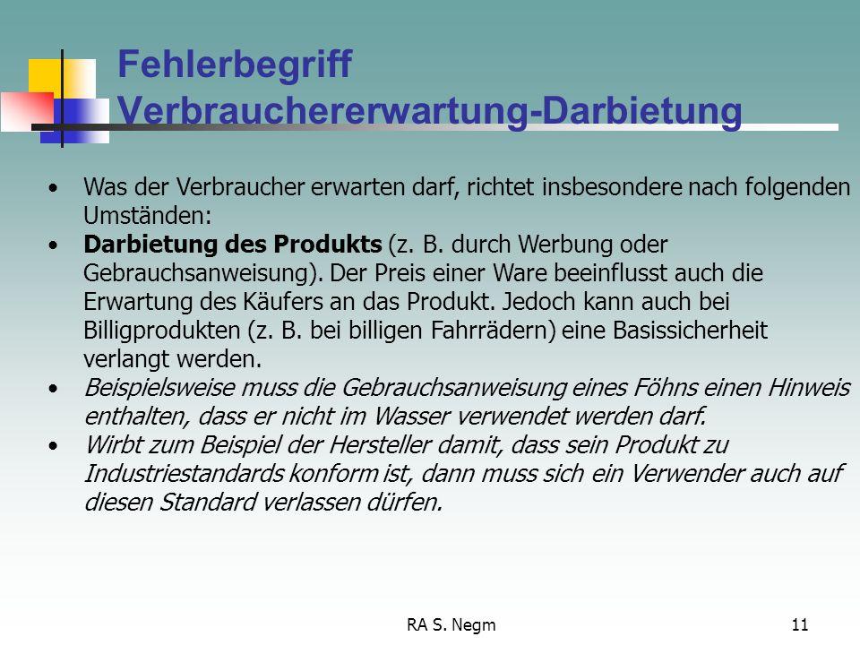 RA S. Negm10 Fehlerbegriff Konstruktions-/Entwicklungsfehler Fabrikationsfehler Instruktionsfehler Unterlassen von Produktbeobachtung und Produktrückr