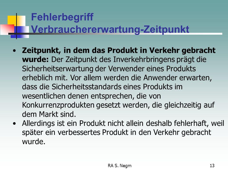 RA S. Negm12 Fehlerbegriff Verbrauchererwartung-Gebrauch Gebrauch des Produkts, mit dem billigerweise gerechnet werden kann. Der Hersteller haftet dam