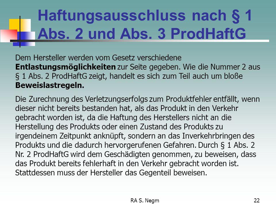 RA S. Negm21 Rechtsfolge: Schadensersatz Wie dies für die Gefährdungshaftung typisch ist, ist die Haftung für die vom ProdHaftG erfassten Unfälle auf