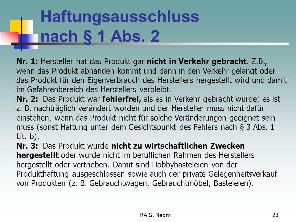 RA S. Negm22 Haftungsausschluss nach § 1 Abs. 2 und Abs. 3 ProdHaftG Dem Hersteller werden vom Gesetz verschiedene Entlastungsmöglichkeiten zur Seite