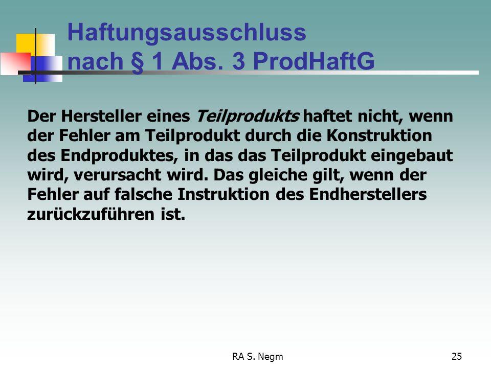 RA S. Negm24 Haftungsausschluss nach § 1 Abs. 2 Nr. 4: Das Produkt hat zwingenden Rechtsvorschriften entsprochen als es in den Verkehr gebracht wurde.