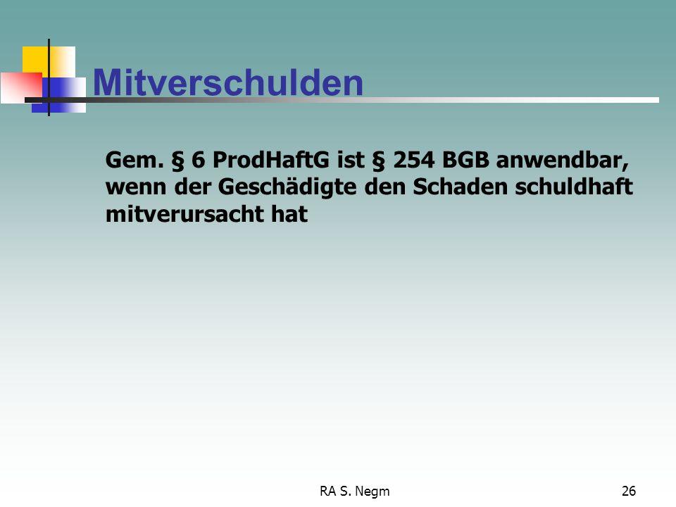 RA S. Negm25 Haftungsausschluss nach § 1 Abs. 3 ProdHaftG Der Hersteller eines Teilprodukts haftet nicht, wenn der Fehler am Teilprodukt durch die Kon