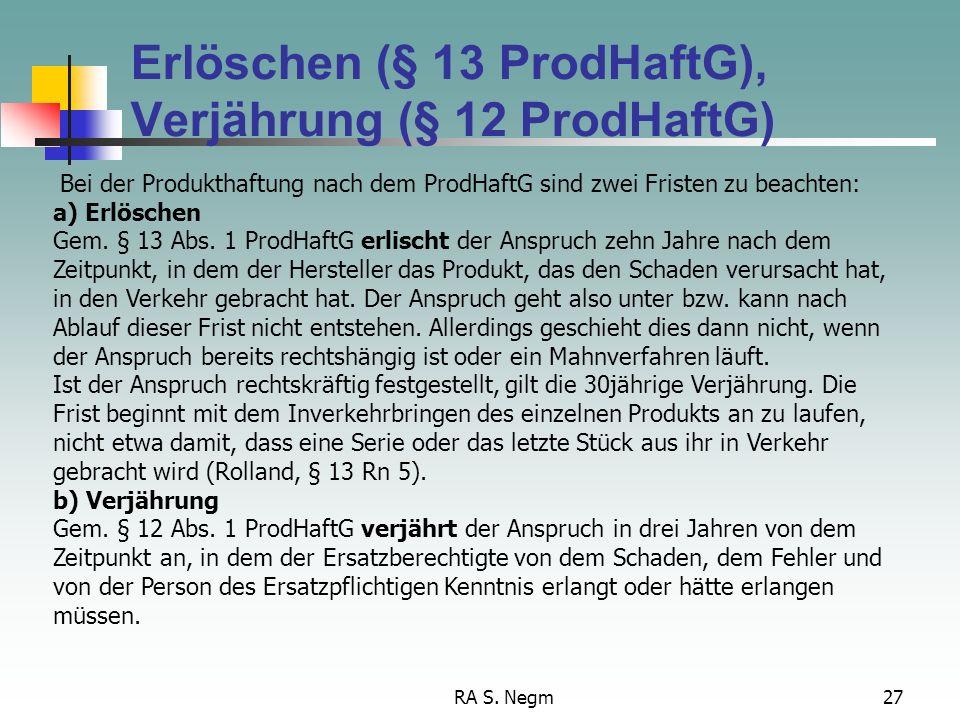 RA S. Negm26 Mitverschulden Gem. § 6 ProdHaftG ist § 254 BGB anwendbar, wenn der Geschädigte den Schaden schuldhaft mitverursacht hat