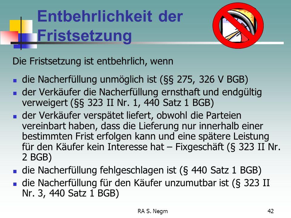RA S. Negm41 Minderung, Rücktritt, Schadensersatz... können nur geltend gemacht werden, wenn eine Frist zur Nacherfüllung gesetzt worden ist und die N
