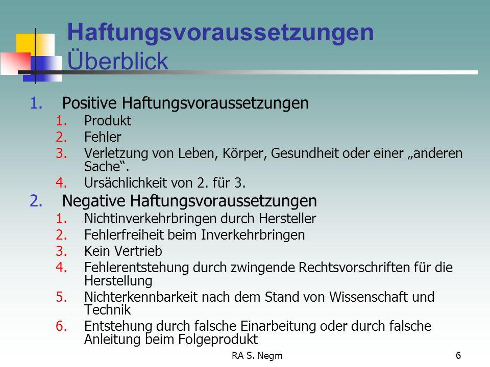 RA S. Negm5 § 1 ProdHaftG normiert die Haftung für den Fall, dass durch den Fehler eines Produkts jemand getötet wird, Körper oder Gesundheit verletzt