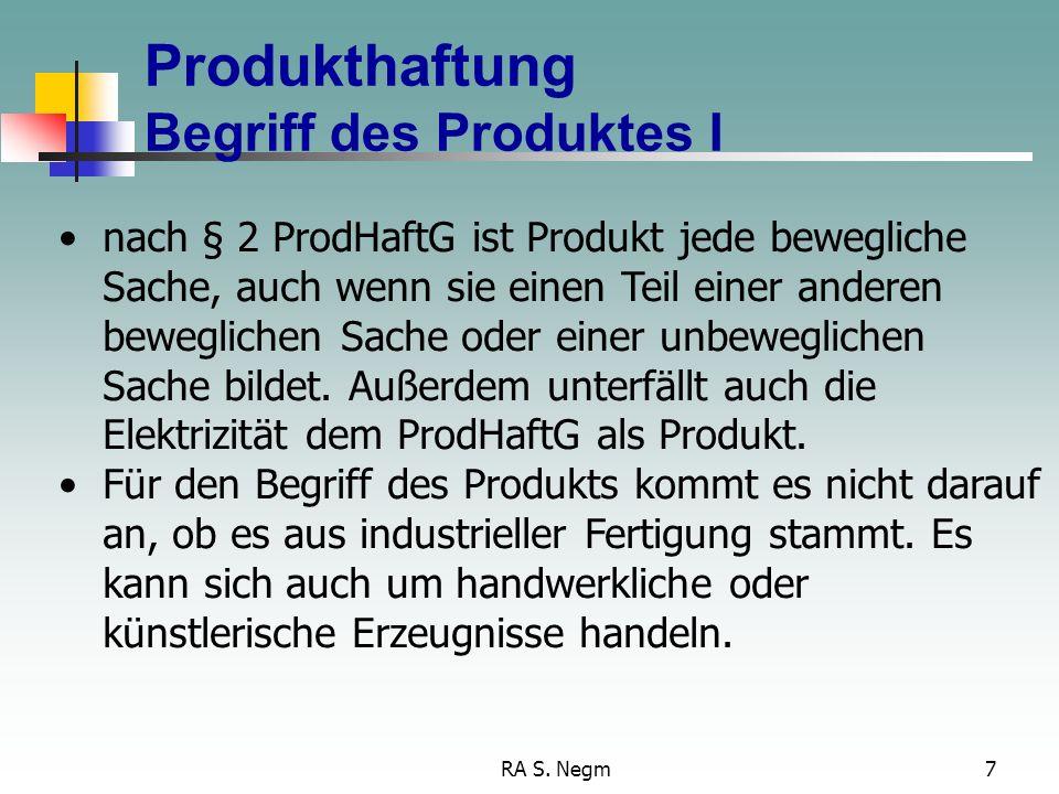RA S. Negm6 Haftungsvoraussetzungen Überblick 1.Positive Haftungsvoraussetzungen 1.Produkt 2.Fehler 3.Verletzung von Leben, Körper, Gesundheit oder ei