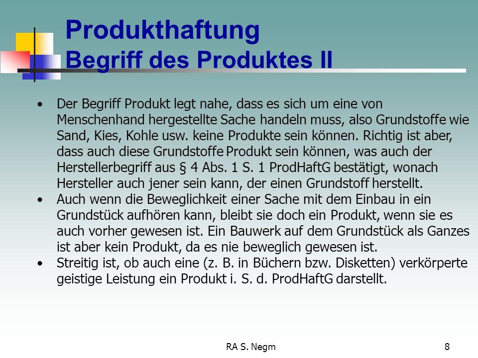 RA S. Negm7 Produkthaftung Begriff des Produktes I nach § 2 ProdHaftG ist Produkt jede bewegliche Sache, auch wenn sie einen Teil einer anderen bewegl