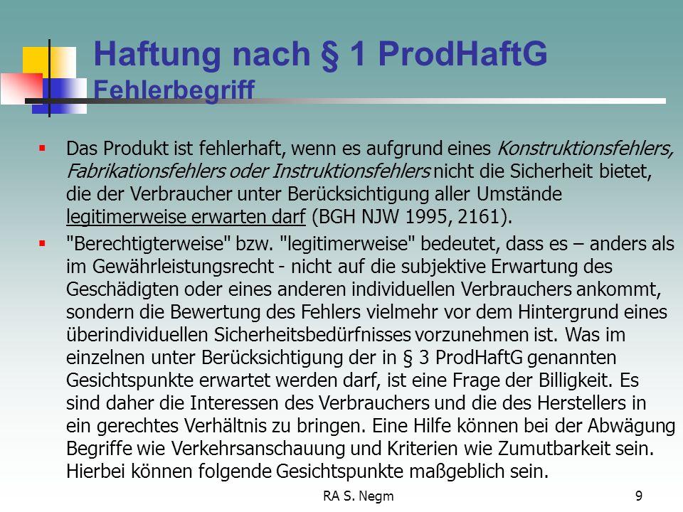 RA S. Negm8 Produkthaftung Begriff des Produktes II Der Begriff Produkt legt nahe, dass es sich um eine von Menschenhand hergestellte Sache handeln mu