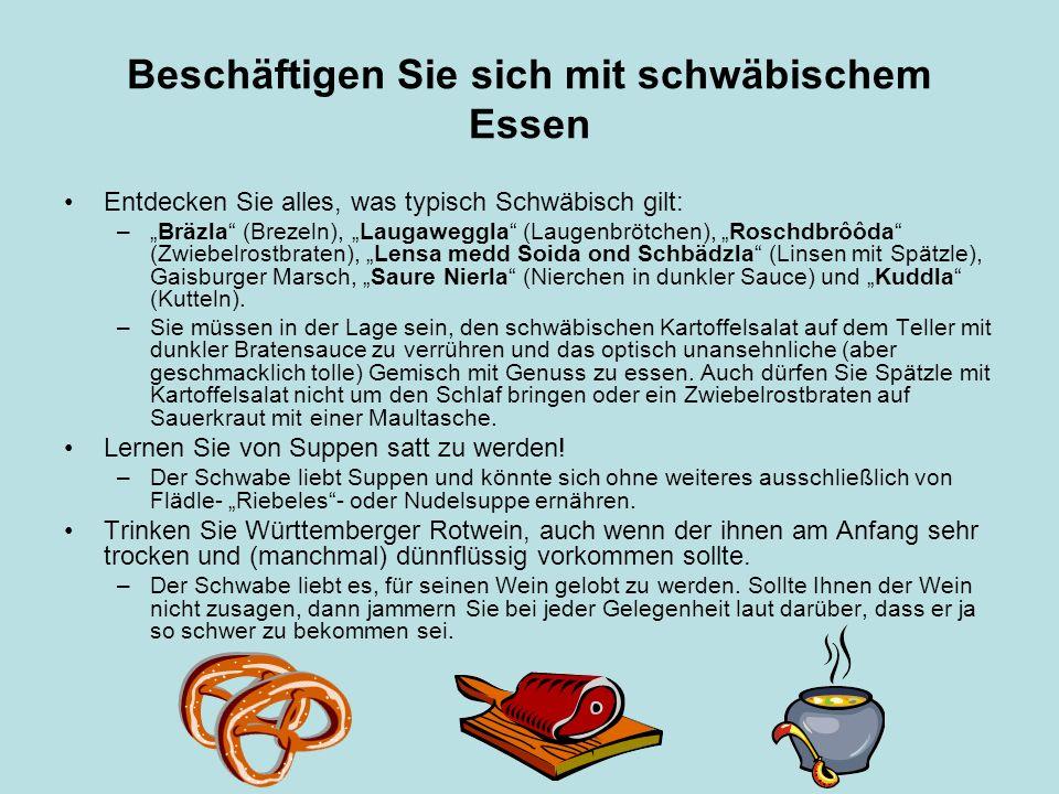 Beschäftigen Sie sich mit schwäbischem Essen Entdecken Sie alles, was typisch Schwäbisch gilt: –Bräzla (Brezeln), Laugaweggla (Laugenbrötchen), Roschd