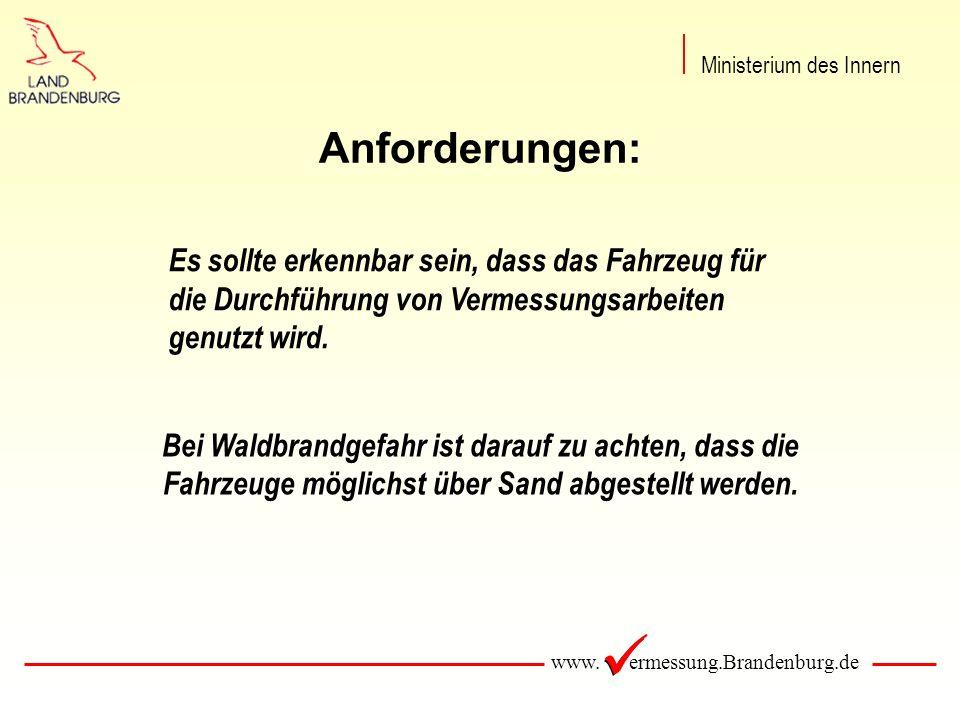www. ermessung.Brandenburg.de Anforderungen: Es sollte erkennbar sein, dass das Fahrzeug für die Durchführung von Vermessungsarbeiten genutzt wird. Be