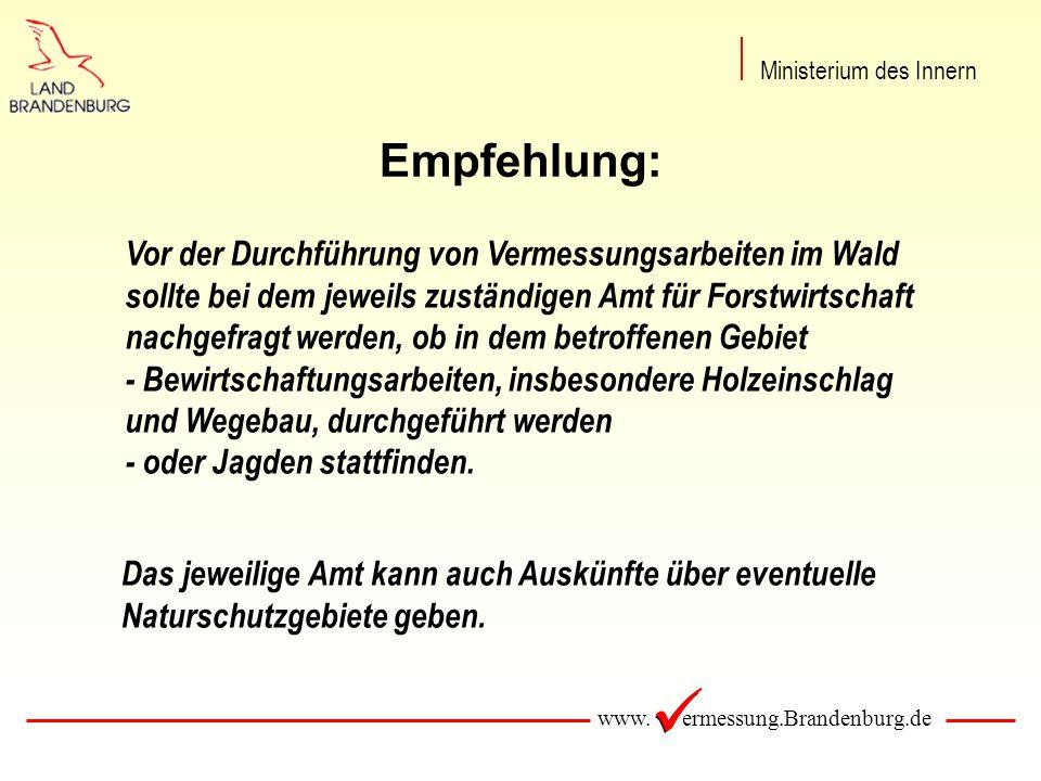 www. ermessung.Brandenburg.de Empfehlung: Vor der Durchführung von Vermessungsarbeiten im Wald sollte bei dem jeweils zuständigen Amt für Forstwirtsch