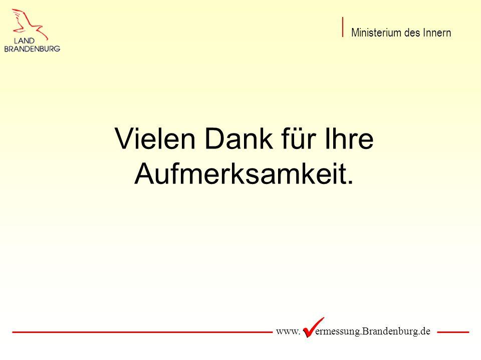 www. ermessung.Brandenburg.de Vielen Dank für Ihre Aufmerksamkeit. Ministerium des Innern