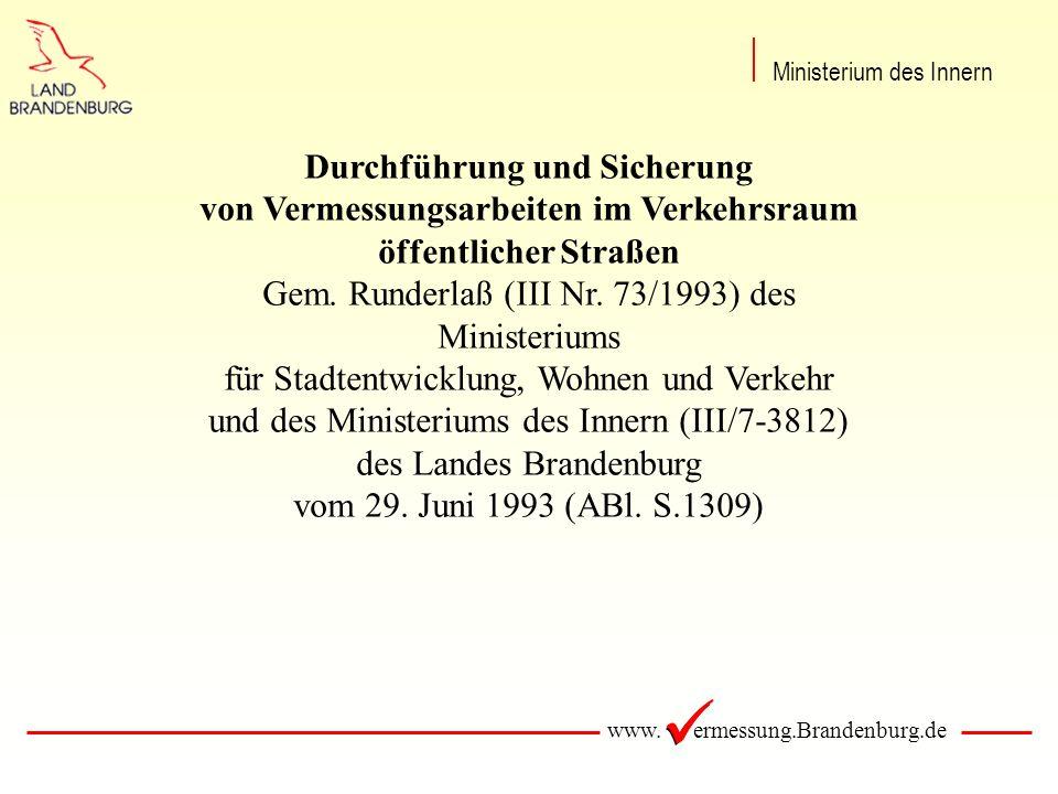 www. ermessung.Brandenburg.de Durchführung und Sicherung von Vermessungsarbeiten im Verkehrsraum öffentlicher Straßen Gem. Runderlaß (III Nr. 73/1993)