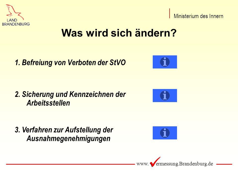 www. ermessung.Brandenburg.de Was wird sich ändern? 1. Befreiung von Verboten der StVO 2. Sicherung und Kennzeichnen der Arbeitsstellen 3. Verfahren z