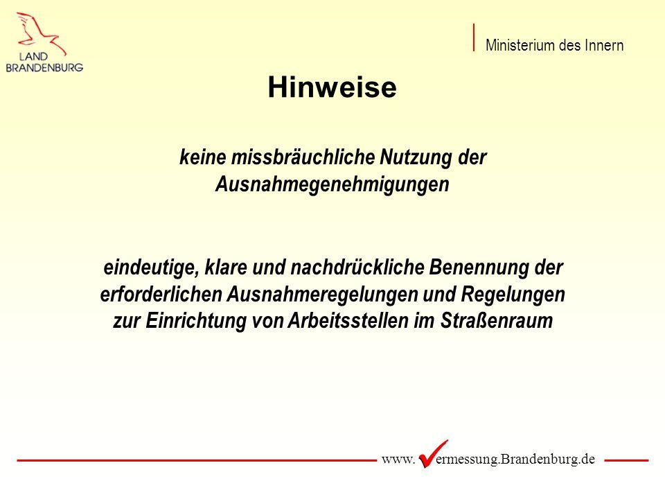 www. ermessung.Brandenburg.de Hinweise keine missbräuchliche Nutzung der Ausnahmegenehmigungen eindeutige, klare und nachdrückliche Benennung der erfo