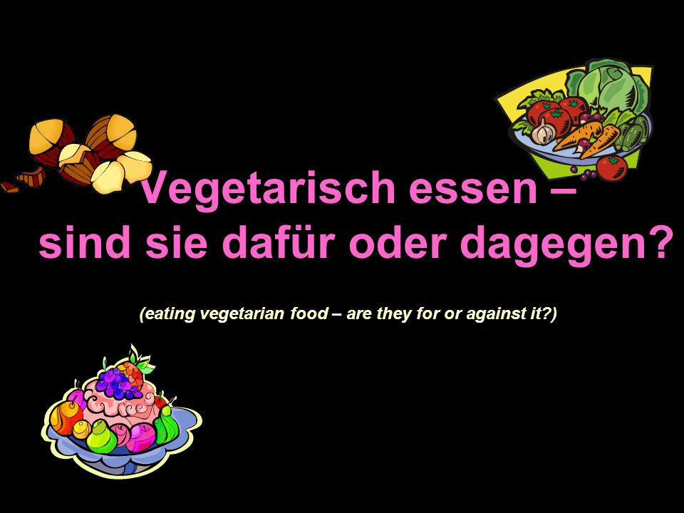 Vegetarisch essen – sind sie dafür oder dagegen.