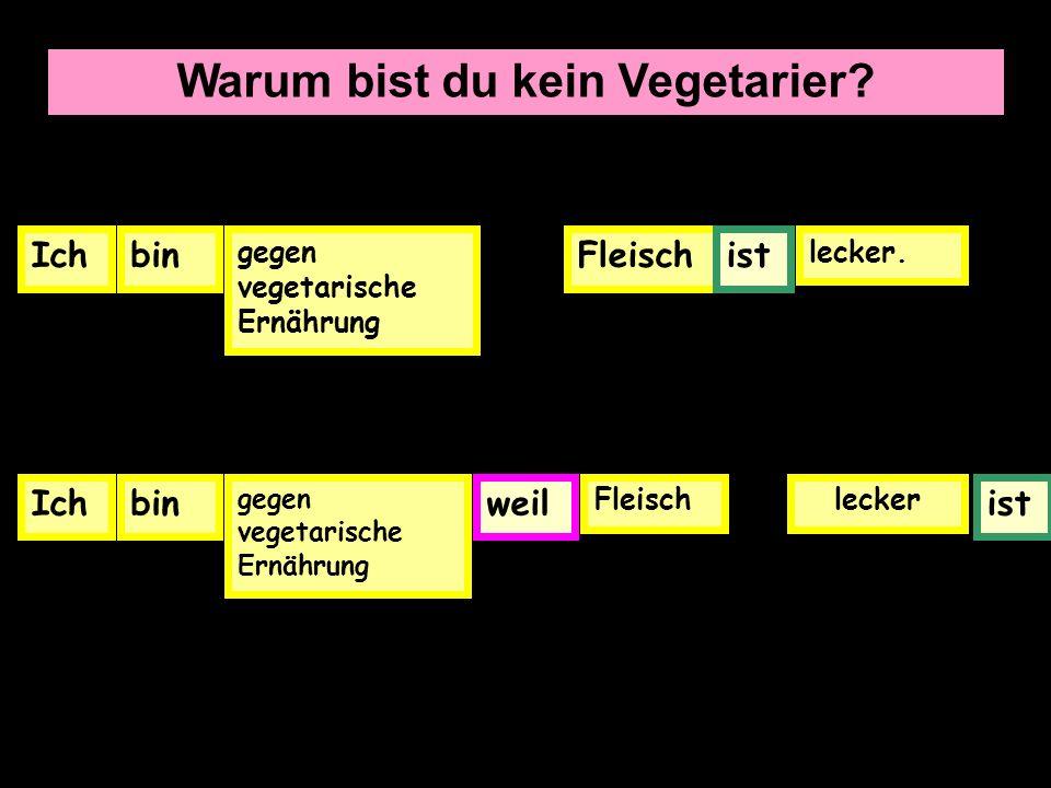 Warum bist du kein Vegetarier.Ichbin gegen vegetarische Ernährung Fleischist lecker.