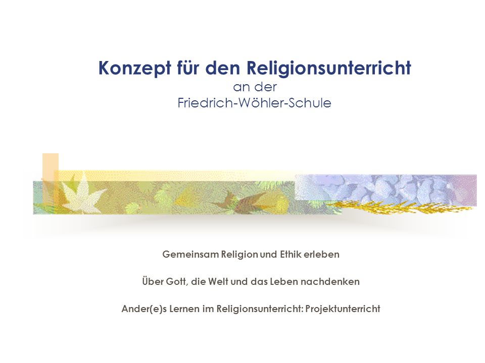Konzept für den Religionsunterricht an der Friedrich-Wöhler-Schule Gemeinsam Religion und Ethik erleben Über Gott, die Welt und das Leben nachdenken A
