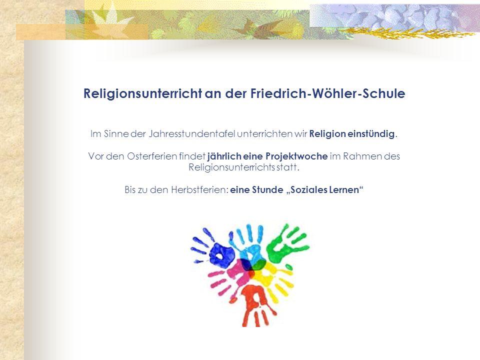 Religionsunterricht an der Friedrich-Wöhler-Schule Im Sinne der Jahresstundentafel unterrichten wir Religion einstündig. Vor den Osterferien findet jä
