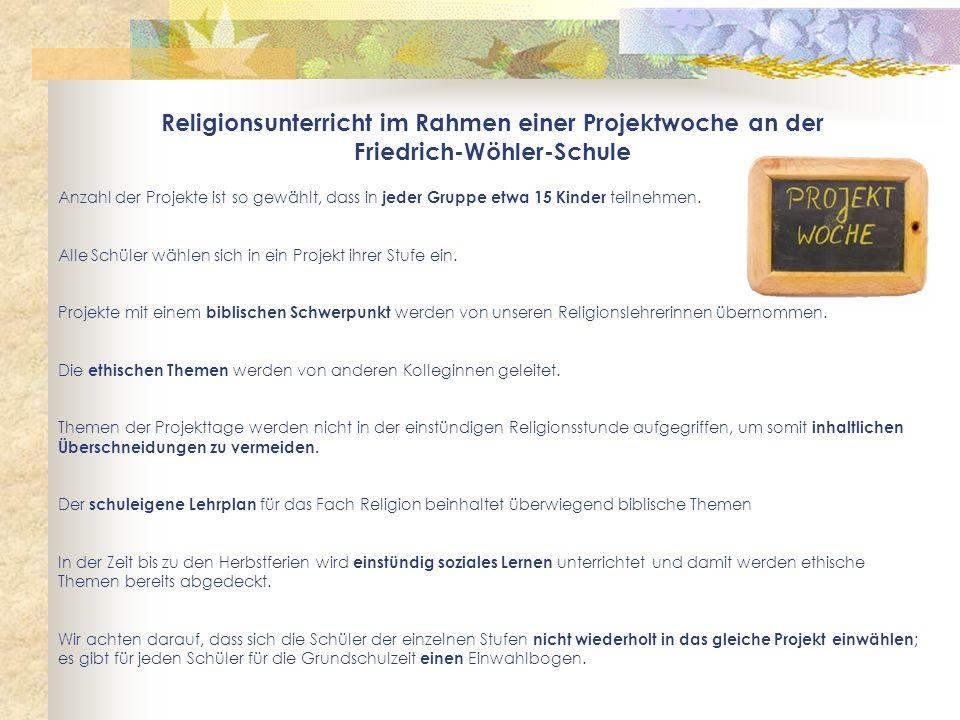 Religionsunterricht im Rahmen einer Projektwoche an der Friedrich-Wöhler-Schule Anzahl der Projekte ist so gewählt, dass in jeder Gruppe etwa 15 Kinde