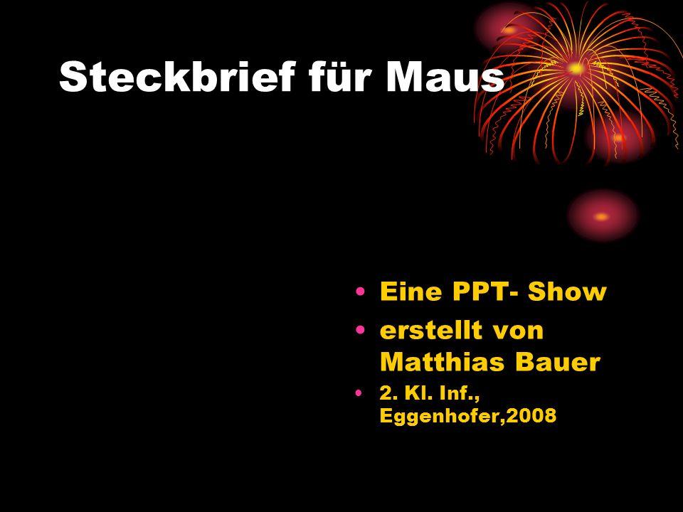 Steckbrief für Maus Eine PPT- Show erstellt von Matthias Bauer 2. Kl. Inf., Eggenhofer,2008