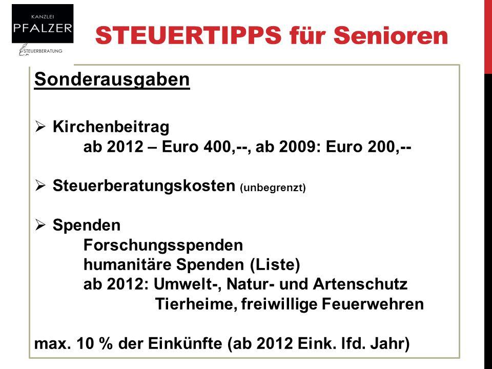STEUERTIPPS für Senioren Sonderausgaben Kirchenbeitrag ab 2012 – Euro 400,--, ab 2009: Euro 200,-- Steuerberatungskosten (unbegrenzt) Spenden Forschun