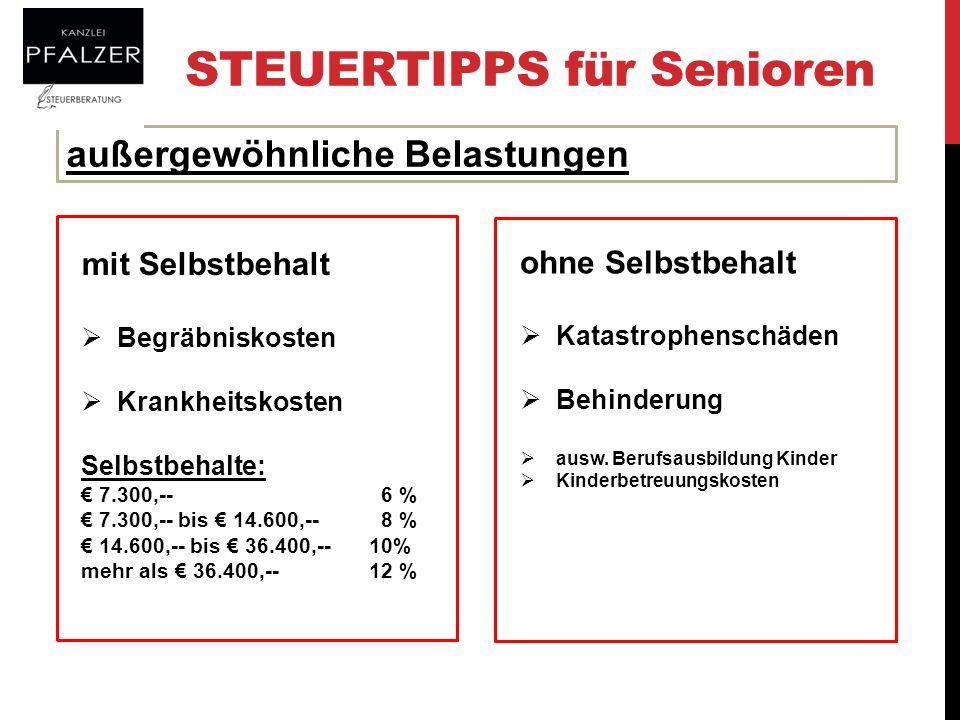 STEUERTIPPS für Senioren außergewöhnliche Belastungen mit Selbstbehalt Begräbniskosten Krankheitskosten Selbstbehalte: 7.300,-- 6 % 7.300,-- bis 14.60