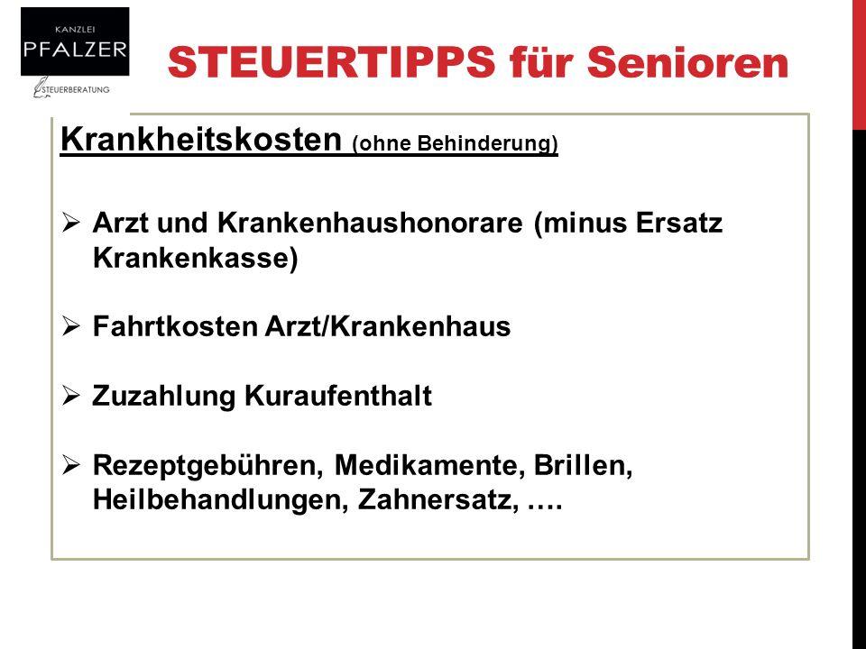 STEUERTIPPS für Senioren Krankheitskosten (ohne Behinderung) Arzt und Krankenhaushonorare (minus Ersatz Krankenkasse) Fahrtkosten Arzt/Krankenhaus Zuz