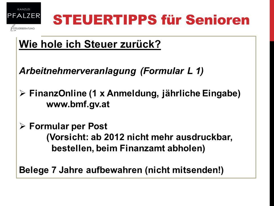 STEUERTIPPS für Senioren Wie hole ich Steuer zurück? Arbeitnehmerveranlagung (Formular L 1) FinanzOnline (1 x Anmeldung, jährliche Eingabe) www.bmf.gv