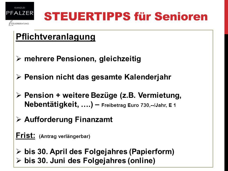 STEUERTIPPS für Senioren Pflichtveranlagung mehrere Pensionen, gleichzeitig Pension nicht das gesamte Kalenderjahr Pension + weitere Bezüge (z.B. Verm