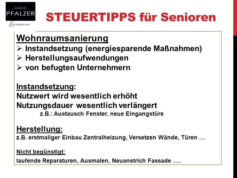 STEUERTIPPS für Senioren Wohnraumsanierung Instandsetzung (energiesparende Maßnahmen) Herstellungsaufwendungen von befugten Unternehmern Instandsetzun