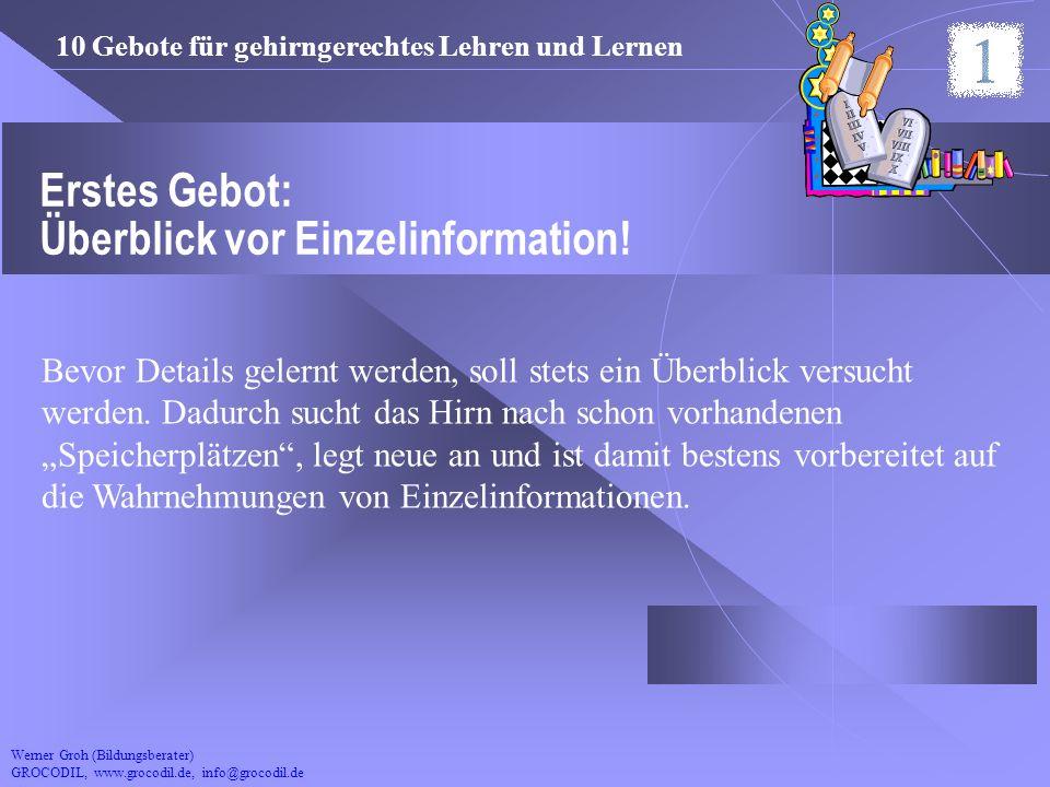 Werner Groh (Bildungsberater) GROCODIL, www.grocodil.de, info@grocodil.de Erstes Gebot: Überblick vor Einzelinformation! Bevor Details gelernt werden,