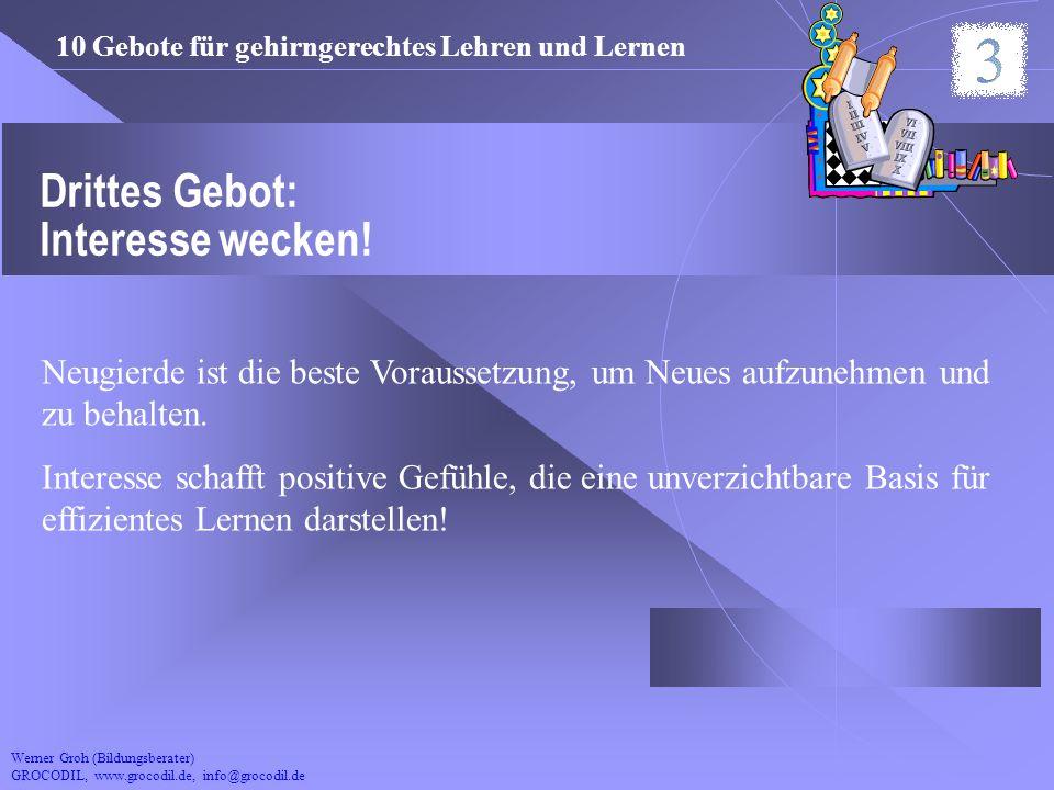 Werner Groh (Bildungsberater) GROCODIL, www.grocodil.de, info@grocodil.de Drittes Gebot: Interesse wecken! Neugierde ist die beste Voraussetzung, um N