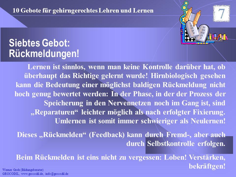 Werner Groh (Bildungsberater) GROCODIL, www.grocodil.de, info@grocodil.de Siebtes Gebot: Rückmeldungen! Lernen ist sinnlos, wenn man keine Kontrolle d