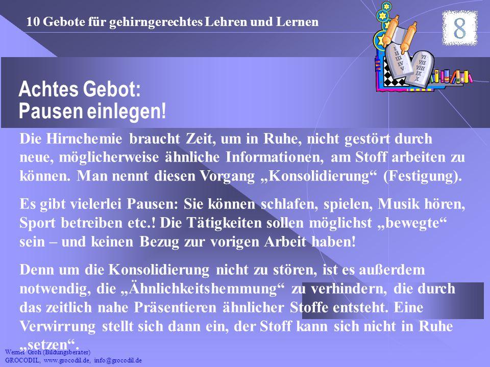 Werner Groh (Bildungsberater) GROCODIL, www.grocodil.de, info@grocodil.de Achtes Gebot: Pausen einlegen! Die Hirnchemie braucht Zeit, um in Ruhe, nich