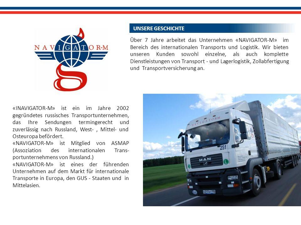 UNSERE GESCHICHTE «INAVIGATOR-M» ist ein im Jahre 2002 gegründetes russisches Transportunternehmen, das Ihre Sendungen termingerecht und zuverlässig nach Russland, West-, Mittel- und Osteuropa befördert.