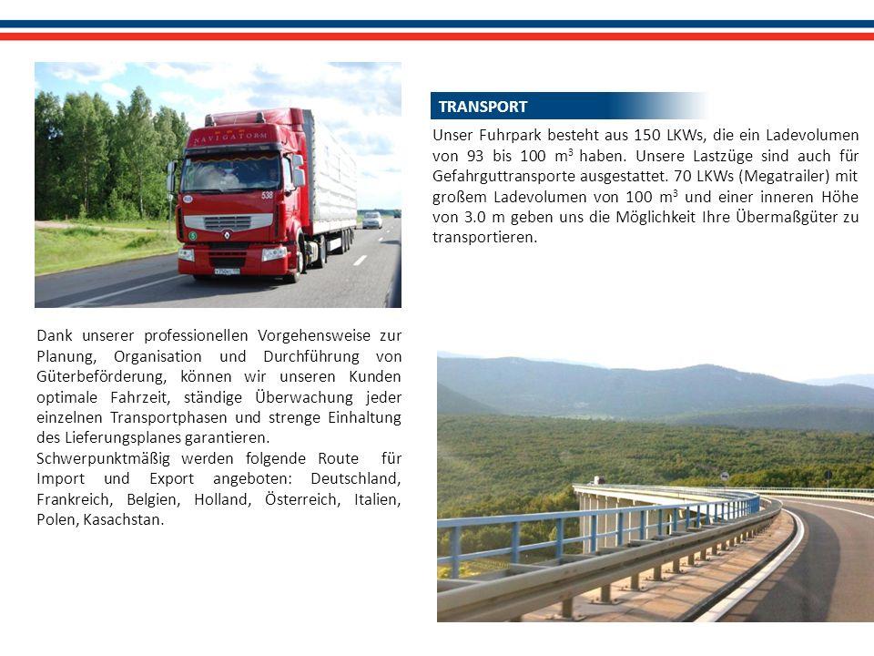 Unser Fuhrpark besteht aus 150 LKWs, die ein Ladevolumen von 93 bis 100 m 3 haben. Unsere Lastzüge sind auch für Gefahrguttransporte ausgestattet. 70