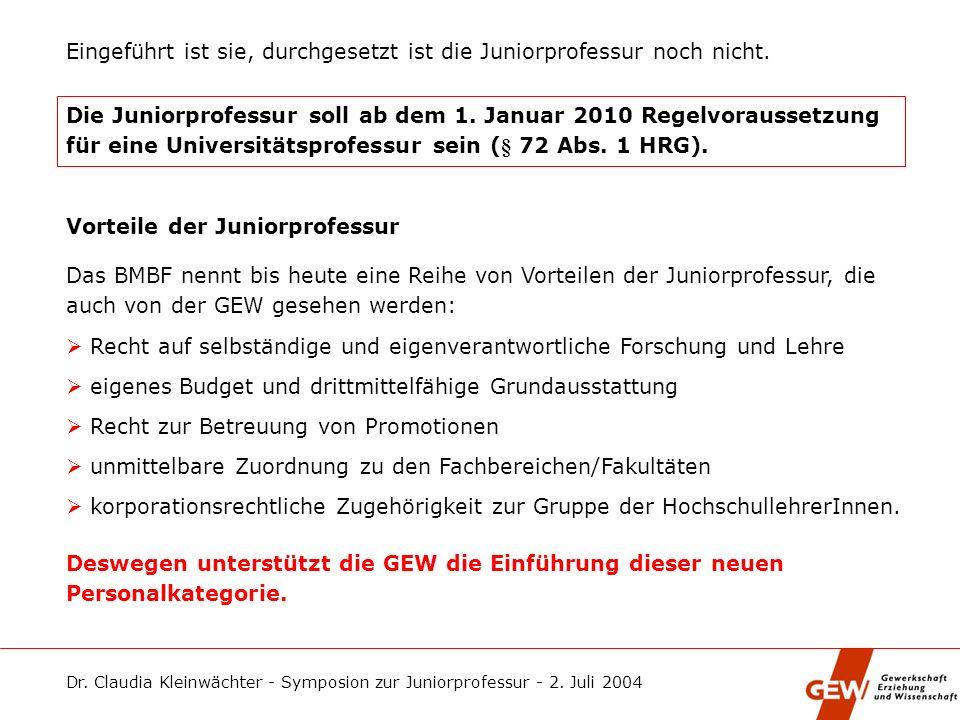 Schluss mit der Beliebigkeit – die Juniorprofessur nachbessern! Symposion zur Juniorprofessur Clausthal-Zellerfeld, 2. Juli 2004 Dr. Claudia Kleinwäch