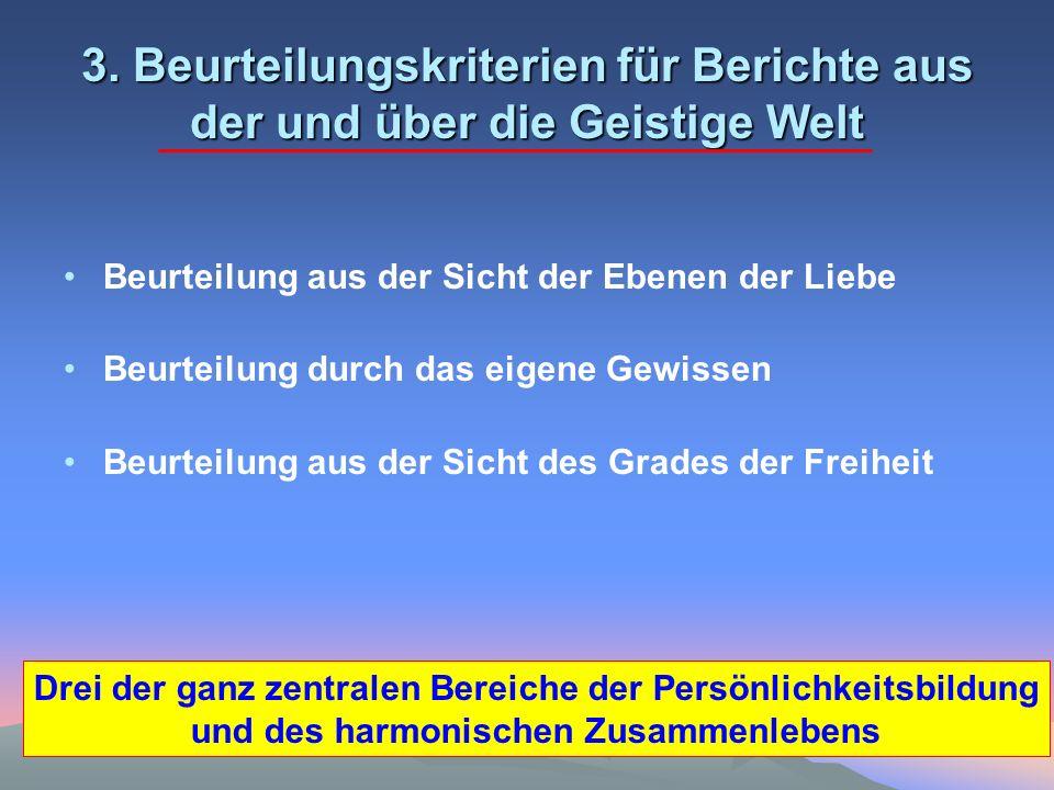 3. Beurteilungskriterien für Berichte aus der und über die Geistige Welt Beurteilung aus der Sicht der Ebenen der Liebe Beurteilung durch das eigene G