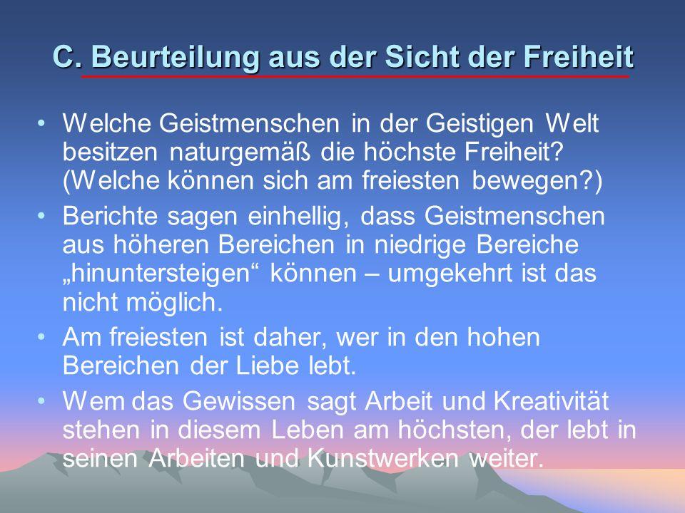 C. Beurteilung aus der Sicht der Freiheit Welche Geistmenschen in der Geistigen Welt besitzen naturgemäß die höchste Freiheit? (Welche können sich am