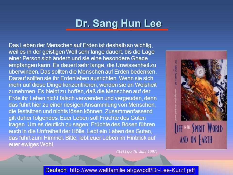 Dr. Sang Hun Lee Deutsch: http://www.weltfamilie.at/gw/pdf/Dr-Lee-Kurzf.pdfhttp://www.weltfamilie.at/gw/pdf/Dr-Lee-Kurzf.pdf Das Leben der Menschen au