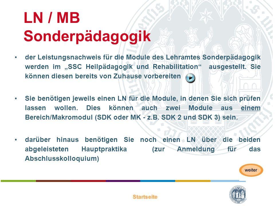 LN / MB Sonderpädagogik der Leistungsnachweis für die Module des Lehramtes Sonderpädagogik werden im SSC Heilpädagogik und Rehabilitation ausgestellt.