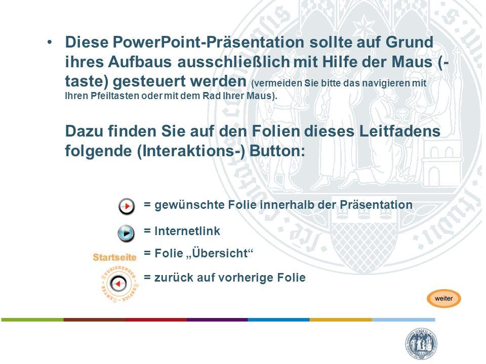 Diese PowerPoint-Präsentation sollte auf Grund ihres Aufbaus ausschließlich mit Hilfe der Maus (- taste) gesteuert werden (vermeiden Sie bitte das nav