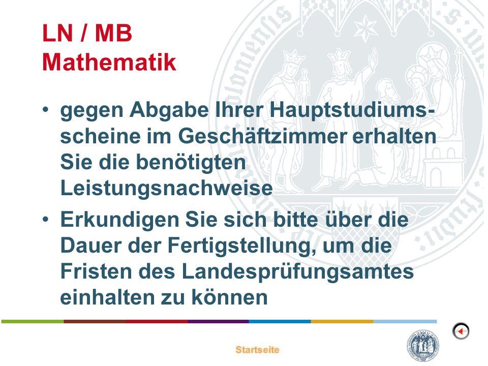 LN / MB Mathematik gegen Abgabe Ihrer Hauptstudiums- scheine im Geschäftzimmer erhalten Sie die benötigten Leistungsnachweise Erkundigen Sie sich bitt