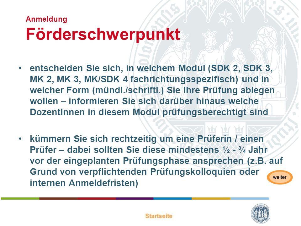 Anmeldung Förderschwerpunkt entscheiden Sie sich, in welchem Modul (SDK 2, SDK 3, MK 2, MK 3, MK/SDK 4 fachrichtungsspezifisch) und in welcher Form (m