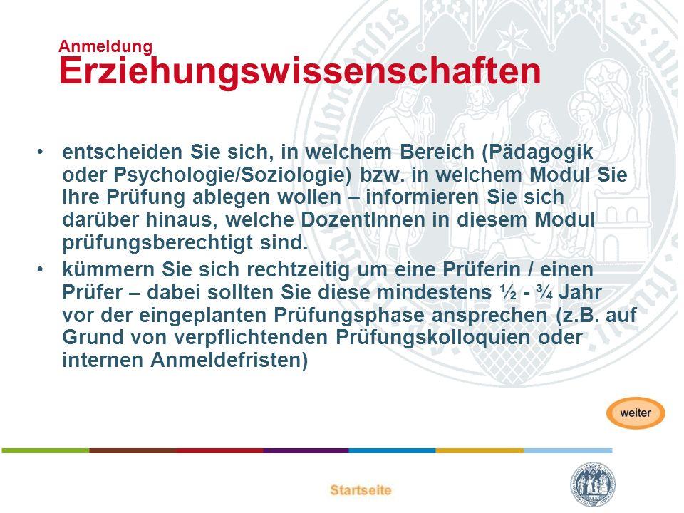 Anmeldung Erziehungswissenschaften entscheiden Sie sich, in welchem Bereich (Pädagogik oder Psychologie/Soziologie) bzw. in welchem Modul Sie Ihre Prü