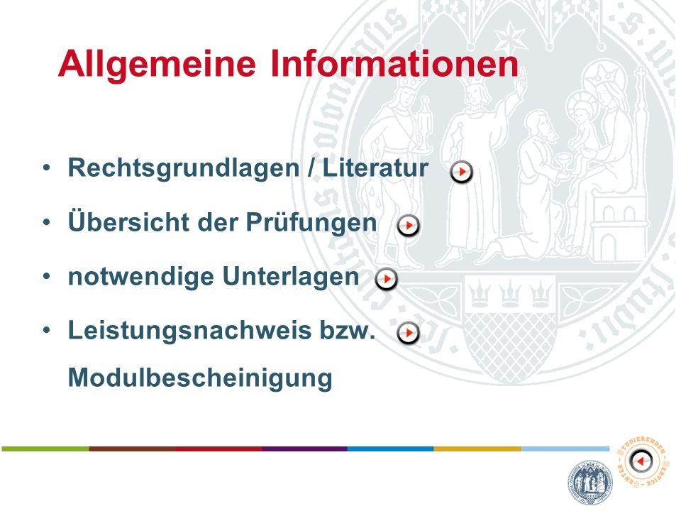 Allgemeine Informationen Rechtsgrundlagen / Literatur Übersicht der Prüfungen notwendige Unterlagen Leistungsnachweis bzw. Modulbescheinigung