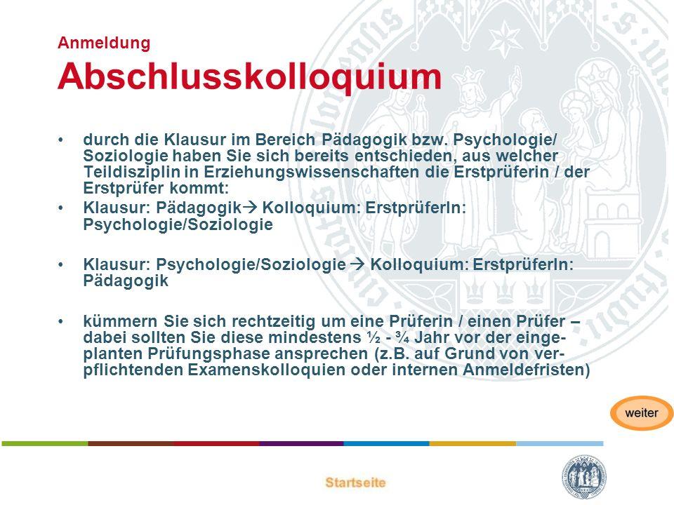 Anmeldung Abschlusskolloquium durch die Klausur im Bereich Pädagogik bzw. Psychologie/ Soziologie haben Sie sich bereits entschieden, aus welcher Teil