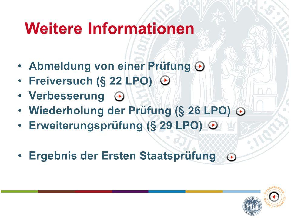Weitere Informationen Abmeldung von einer Prüfung Freiversuch (§ 22 LPO) Verbesserung Wiederholung der Prüfung (§ 26 LPO) Erweiterungsprüfung (§ 29 LP