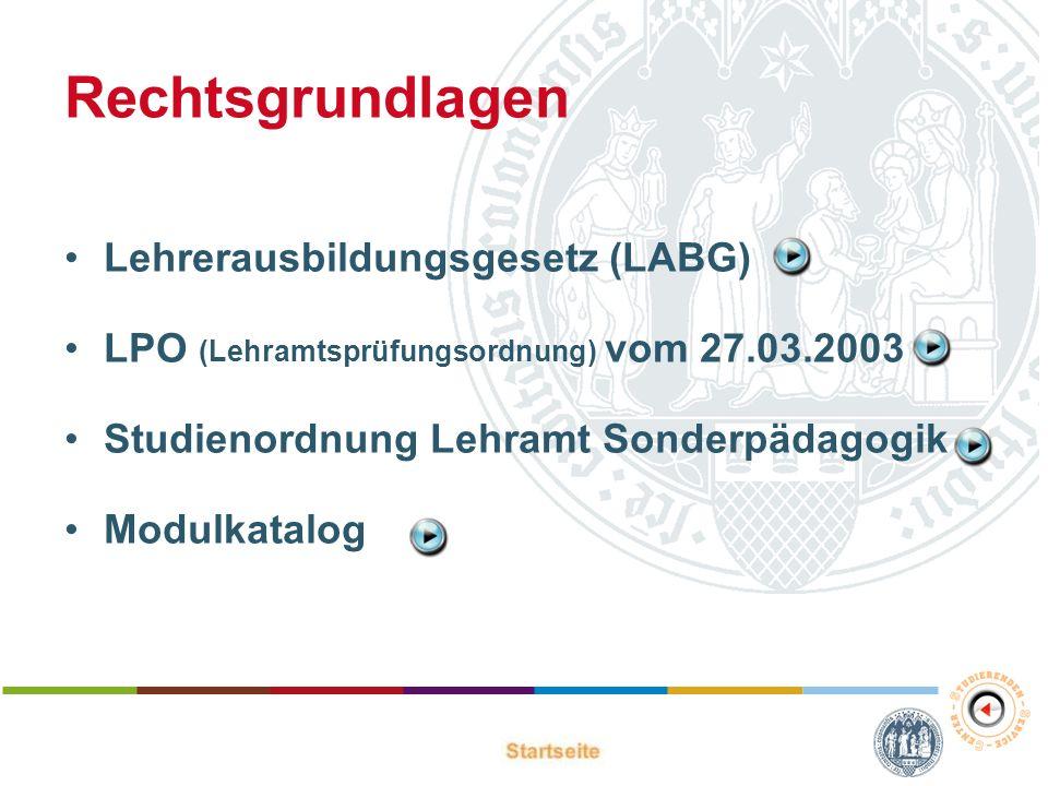 Rechtsgrundlagen Lehrerausbildungsgesetz (LABG) LPO (Lehramtsprüfungsordnung) vom 27.03.2003 Studienordnung Lehramt Sonderpädagogik Modulkatalog